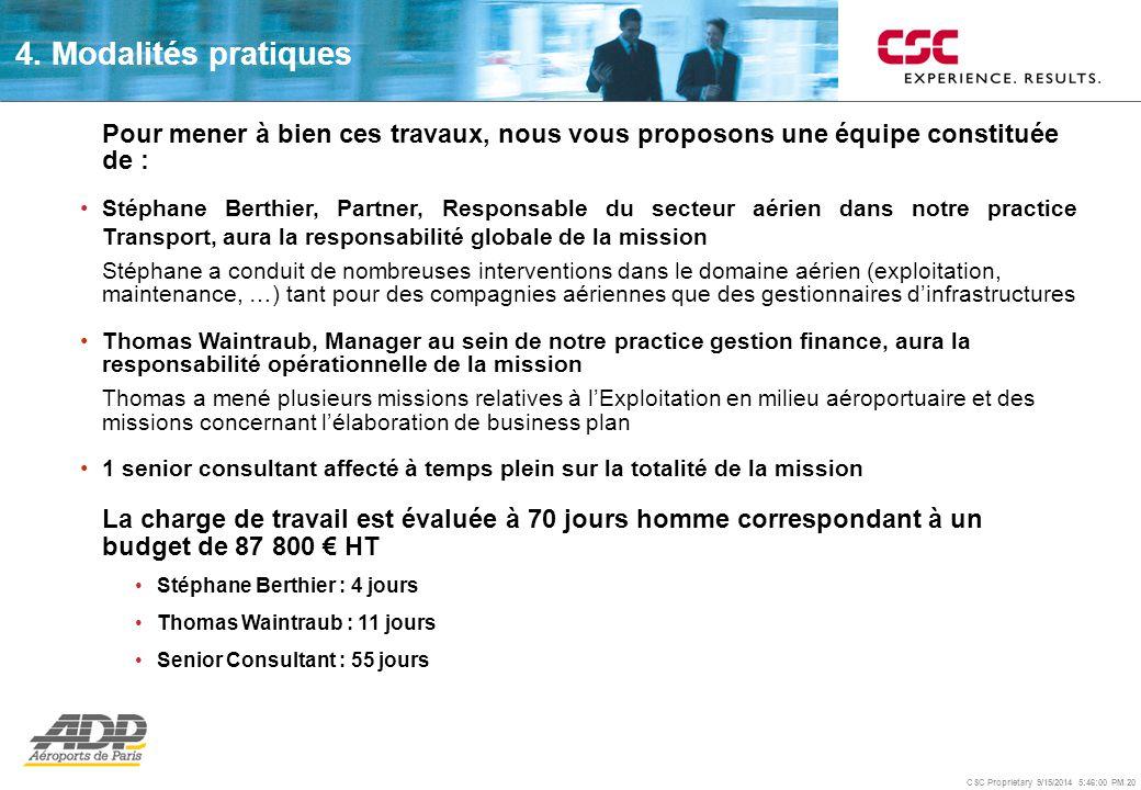 CSC Proprietary 9/15/2014 5:46:24 PM 20 Pour mener à bien ces travaux, nous vous proposons une équipe constituée de : Stéphane Berthier, Partner, Resp