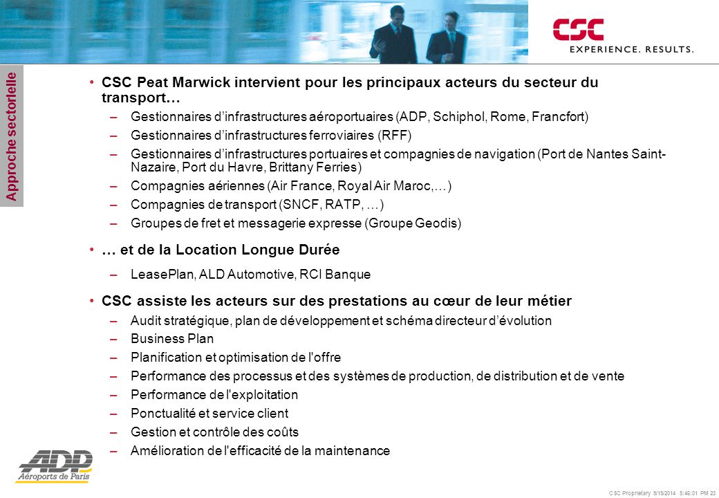 CSC Proprietary 9/15/2014 5:46:24 PM 23 CSC Peat Marwick intervient pour les principaux acteurs du secteur du transport… –Gestionnaires d'infrastructu