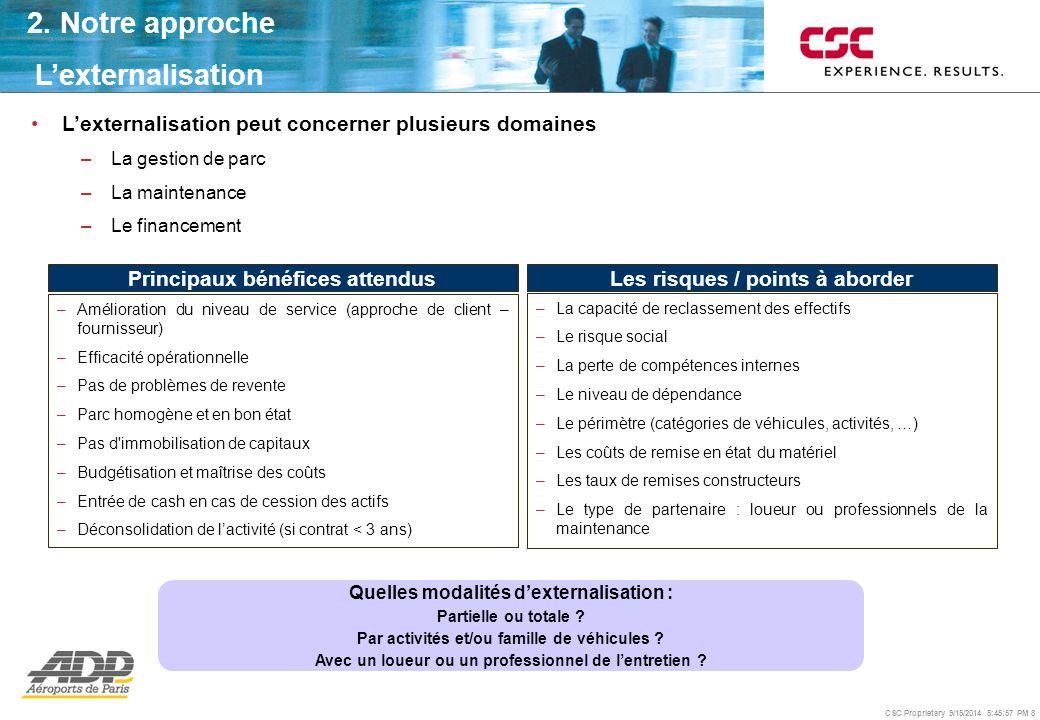 CSC Proprietary 9/15/2014 5:46:24 PM 8 L'externalisation peut concerner plusieurs domaines –La gestion de parc –La maintenance –Le financement Quelles