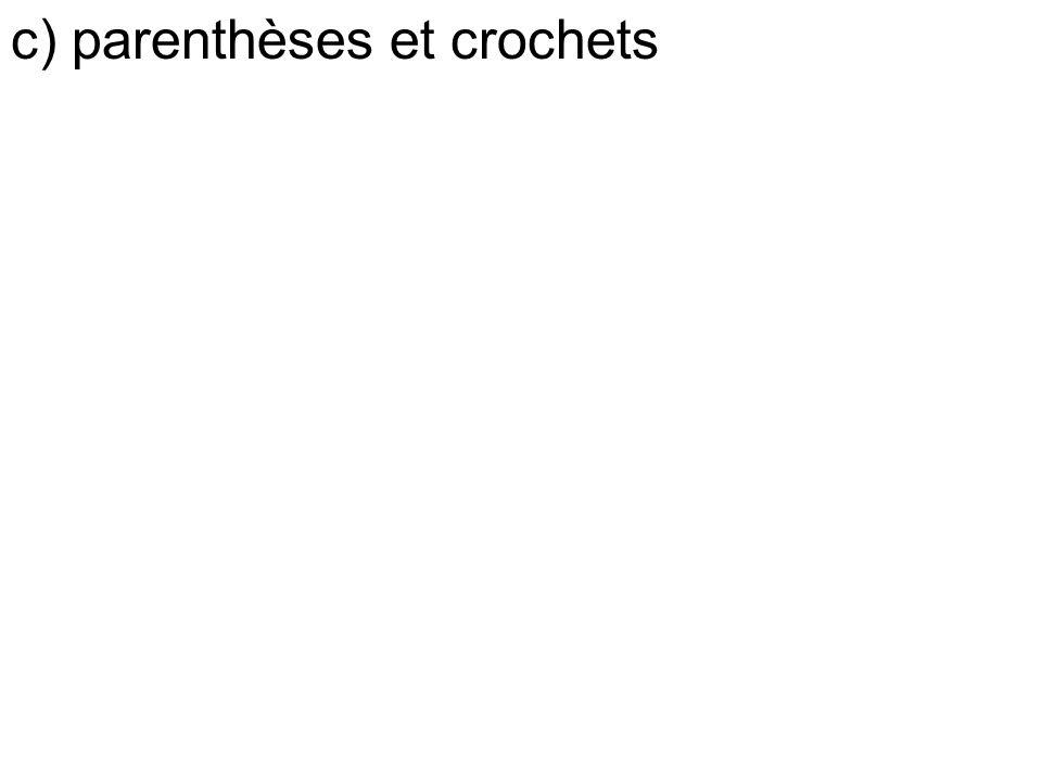 c) parenthèses et crochets