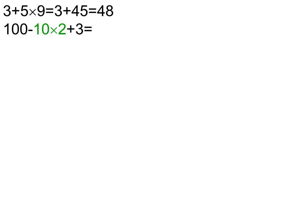 3+5  9=3+45=48 100-10  2+3=