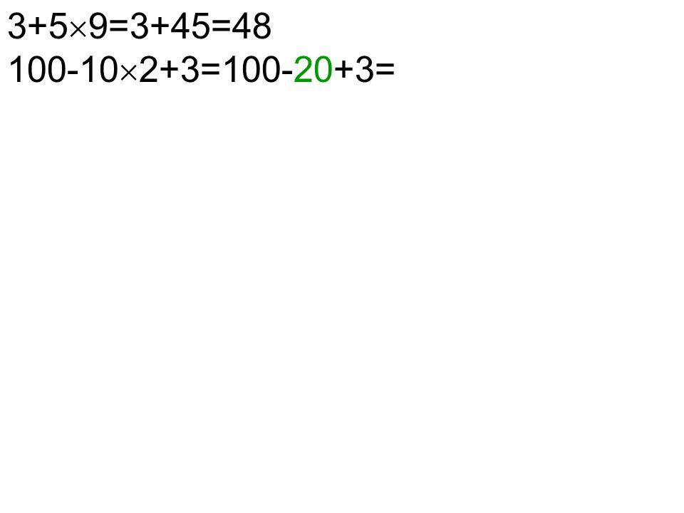 3+5  9=3+45=48 100-10  2+3=100-20+3=