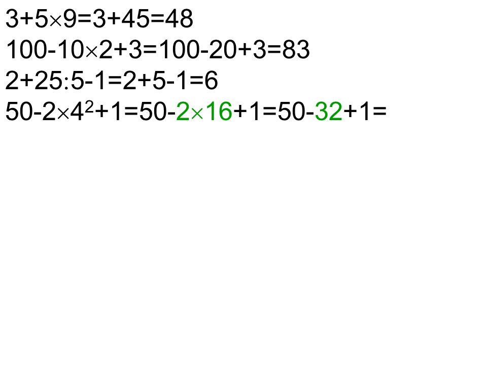 3+5  9=3+45=48 100-10  2+3=100-20+3=83 2+25  5-1=2+5-1=6 50-2  4 2 +1=50-2  16+1=50-32+1=