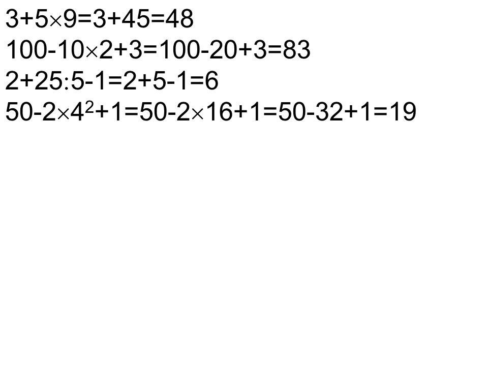 3+5  9=3+45=48 100-10  2+3=100-20+3=83 2+25  5-1=2+5-1=6 50-2  4 2 +1=50-2  16+1=50-32+1=19