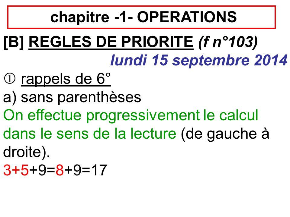  applications 3+5  8-6+3= 22-7  (8-7)+3= 10+7  (9-7+3)= (10+7)  8-(5+3)= 4 2 +2  8-1= 2 3 -(1+1) 2 =  exercices n°20 et 22 page 19 n°50 page 22 et n°63 page 23 Feuille vocabulaire des opérations