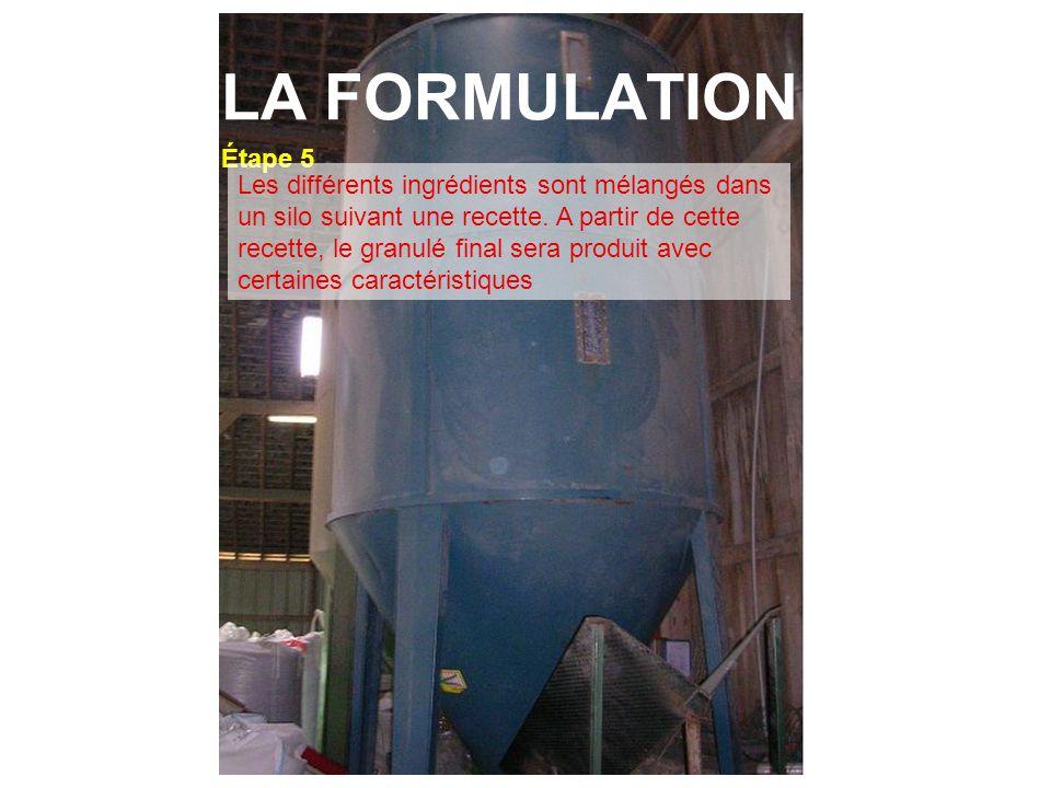 LA FORMULATION Étape 5 Les différents ingrédients sont mélangés dans un silo suivant une recette. A partir de cette recette, le granulé final sera pro
