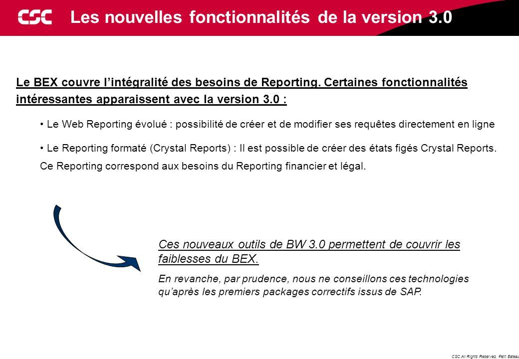 CSC All Rights Reserved, Petit Bateau Les nouvelles fonctionnalités de la version 3.0 Le BEX couvre l'intégralité des besoins de Reporting.