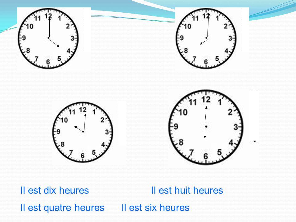 Il est dix heuresIl est huit heures Il est quatre heuresIl est six heures