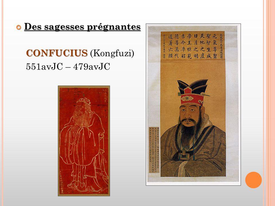 Des sagesses prégnantes CONFUCIUS CONFUCIUS (Kongfuzi) 551avJC – 479avJC
