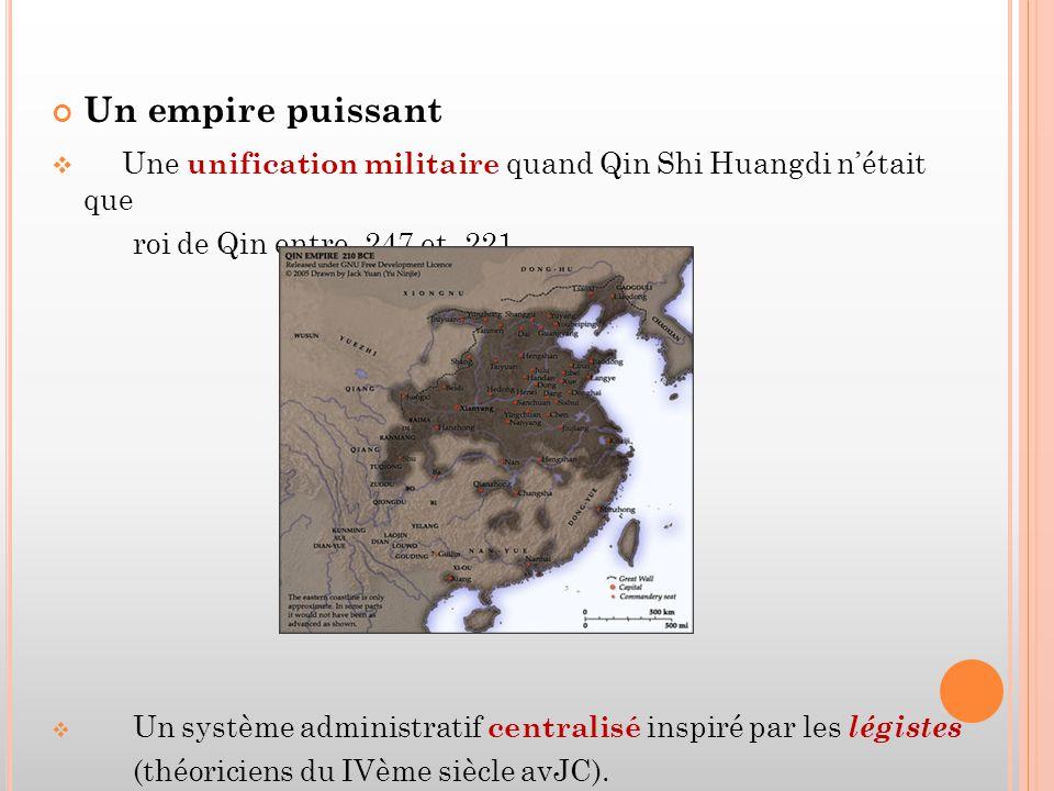 Un empire puissant  Une unification militaire quand Qin Shi Huangdi n'était que roi de Qin entre -247 et -221.