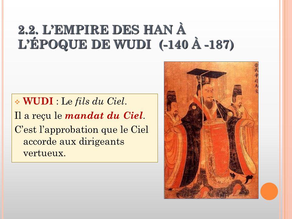 2.2. L'EMPIRE DES HAN À L'ÉPOQUE DE WUDI (-140 À -187)  WUDI : Le fils du Ciel.