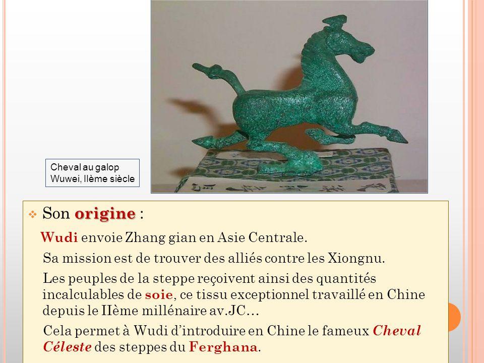 origine  Son origine : Wudi envoie Zhang gian en Asie Centrale.