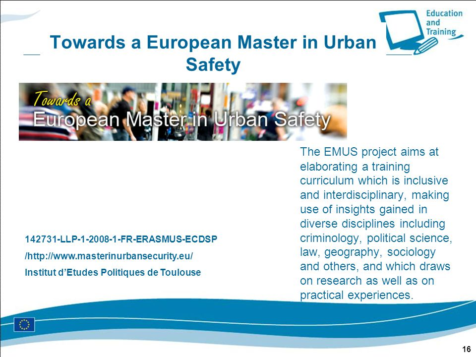 Towards a European Master in Urban Safety The EMUS project aims at elaborating a training curriculum which is inclusive and interdisciplinary, making