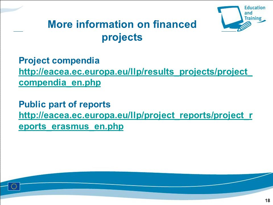 More information on financed projects 18 Project compendia http://eacea.ec.europa.eu/llp/results_projects/project_ compendia_en.php Public part of rep