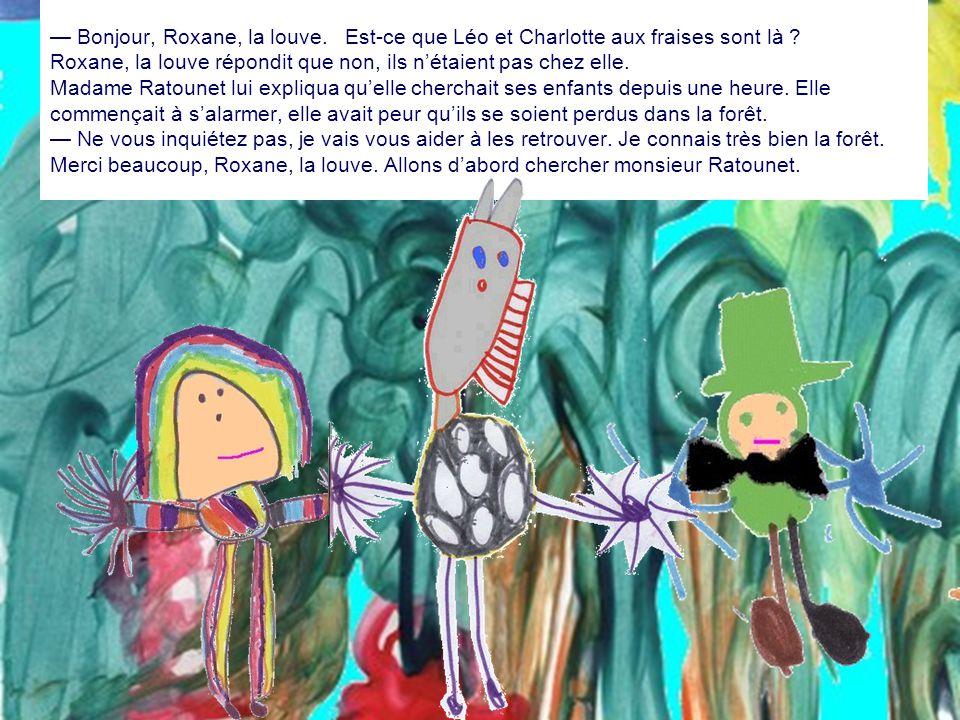 Il se faisait tard. Madame Ratounet sortit chercher les enfants. — Léo ! Charlotte aux fraises ! Personne ne répondit. — Où êtes-vous ? C'est maman, i