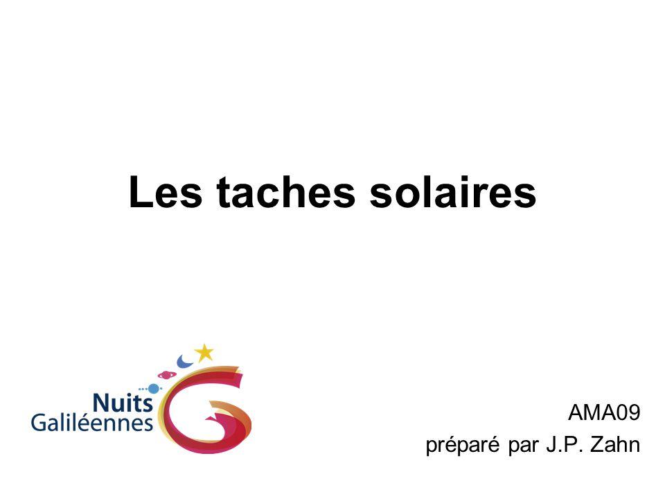 Les taches solaires AMA09 préparé par J.P. Zahn