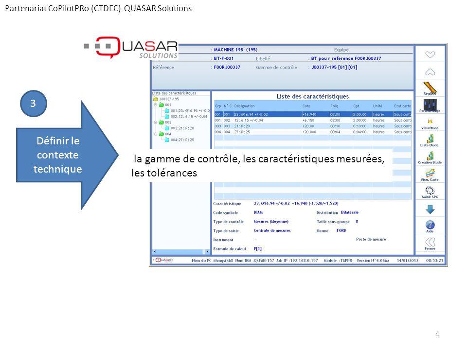 Partenariat CoPilotPRo (CTDEC)-QUASAR Solutions Définir le contexte technique la gamme de contrôle, les caractéristiques mesurées, les tolérances 3 4