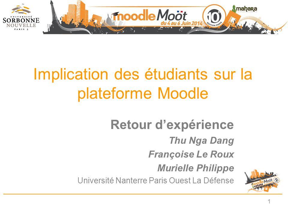 Implication des étudiants sur la plateforme Moodle Retour d'expérience Thu Nga Dang Françoise Le Roux Murielle Philippe Université Nanterre Paris Oues