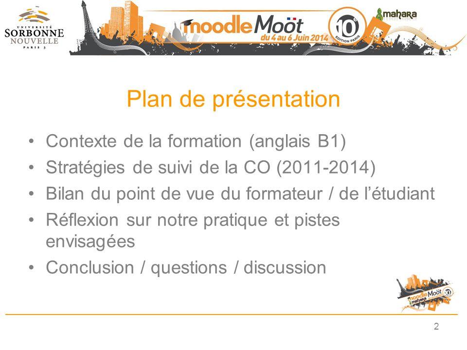 Plan de présentation Contexte de la formation (anglais B1) Stratégies de suivi de la CO (2011-2014) Bilan du point de vue du formateur / de l'étudiant