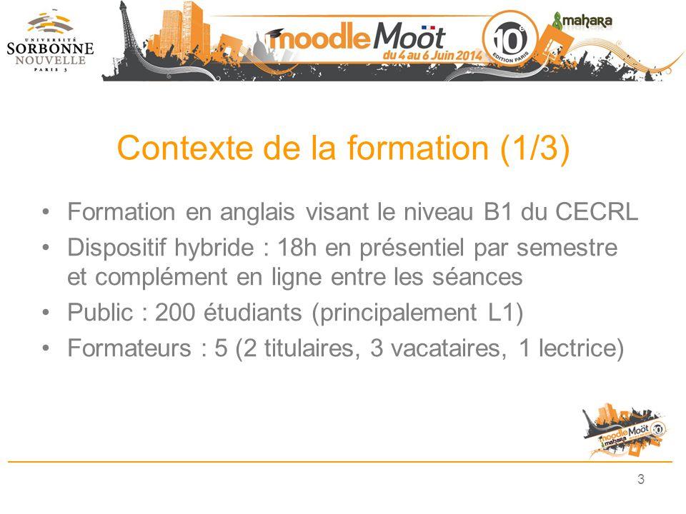 Contexte de la formation (1/3) Formation en anglais visant le niveau B1 du CECRL Dispositif hybride : 18h en présentiel par semestre et complément en