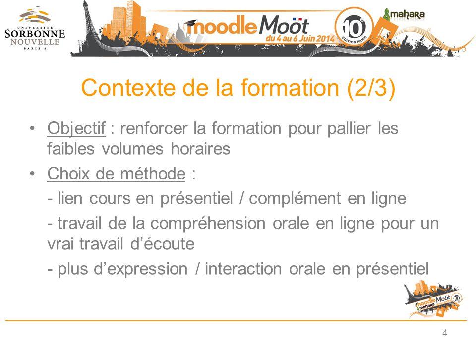 Contexte de la formation (2/3) Objectif : renforcer la formation pour pallier les faibles volumes horaires Choix de méthode : - lien cours en présenti