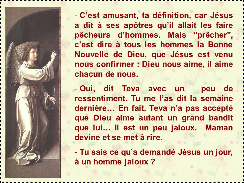 - Maintenant, réfléchis, Teva : penses-tu que les apôtres, puis les papes, cela a été suffisant pour que tant de monde connaisse Dieu et sa Parole viv