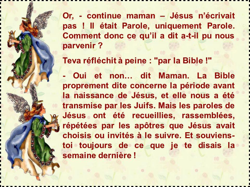 Teva reprend espoir : - Tu vois, il a dit : si quelqu'un m'aime, nous l'aimerons… - Jésus a surtout dit : nous ferons en lui notre demeure .
