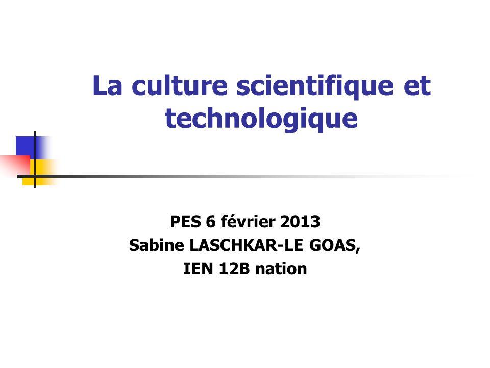 La culture scientifique et technologique PES 6 février 2013 Sabine LASCHKAR-LE GOAS, IEN 12B nation
