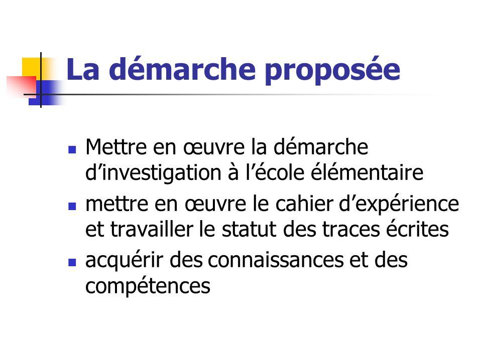 La démarche proposée Mettre en œuvre la démarche d'investigation à l'école élémentaire mettre en œuvre le cahier d'expérience et travailler le statut