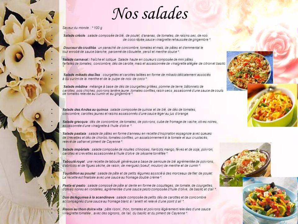 Nos salades Saveur du monde : * 100 g Salade créole : salade composée de blé, de poulet, d'ananas, de tomates, de raisins sec, de noix de coco râpée,s