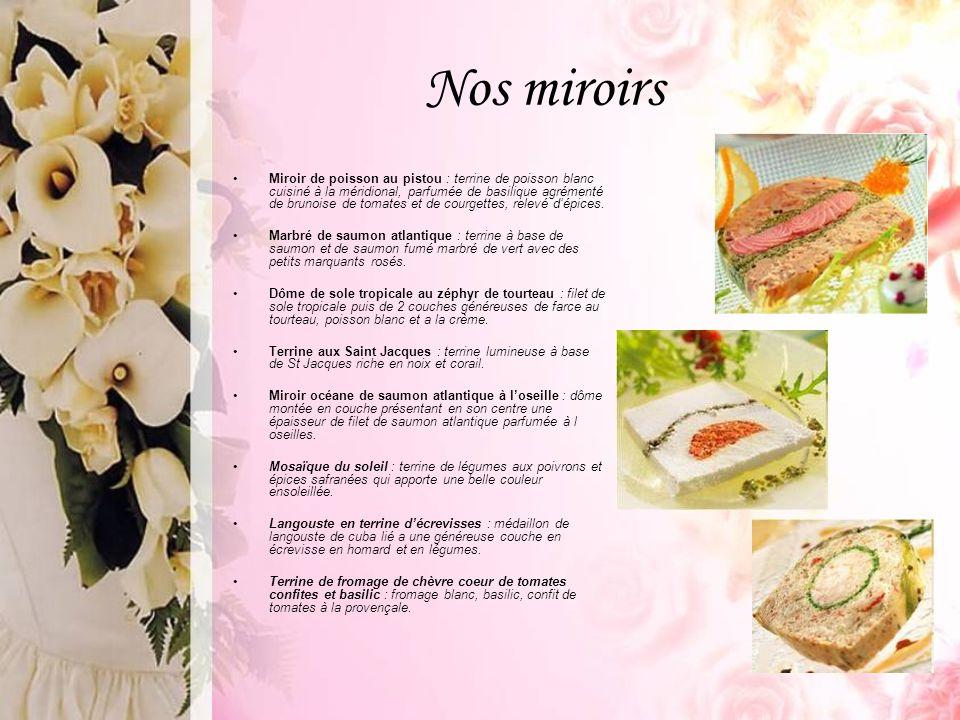 Nos miroirs Miroir de poisson au pistou : terrine de poisson blanc cuisiné à la méridional, parfumée de basilique agrémenté de brunoise de tomates et