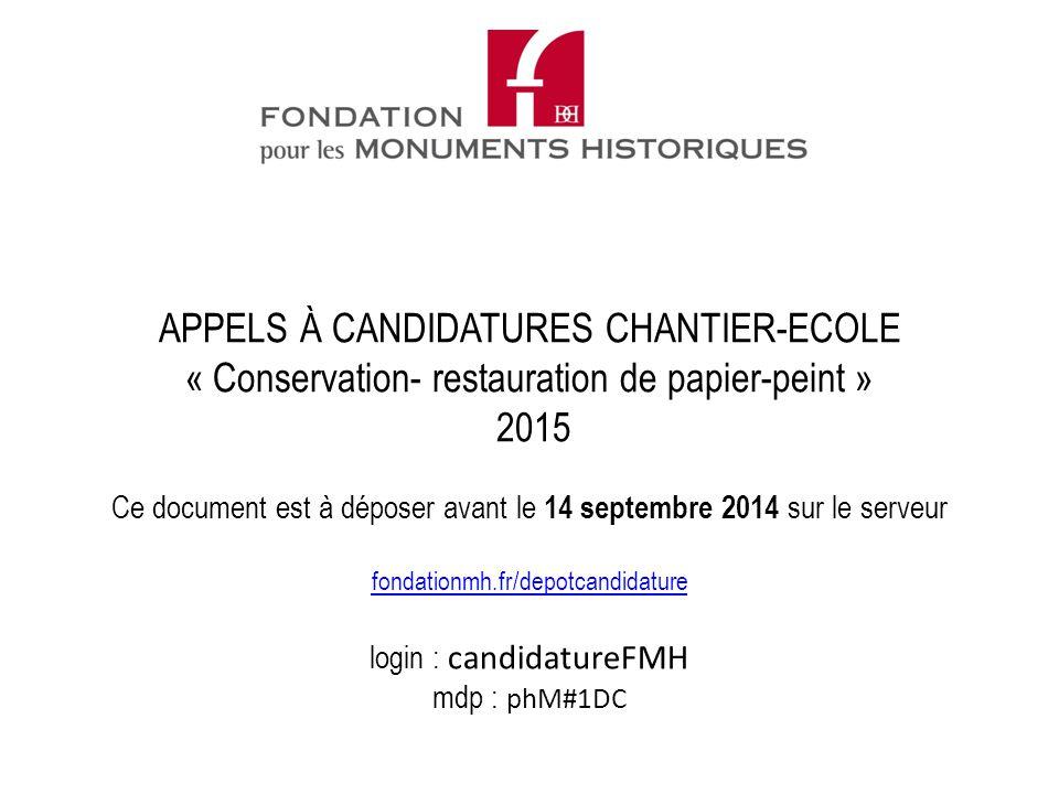 Ce document est à déposer avant le 14 septembre 2014 sur le serveur fondationmh.fr/depotcandidature login : candidatureFMH mdp : phM#1DC fondationmh.f