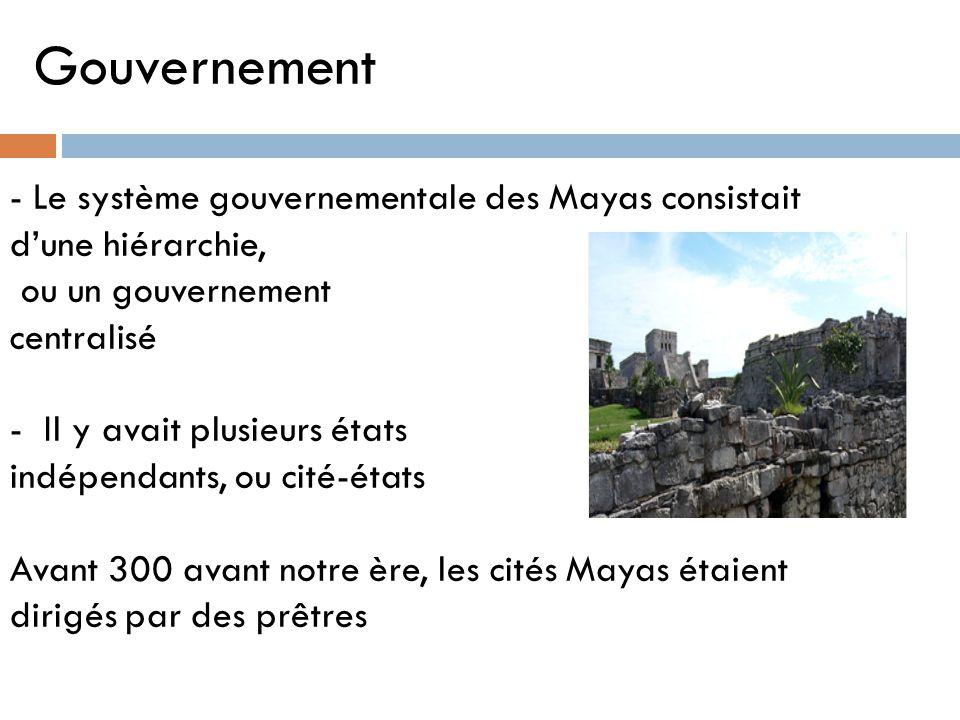 Gouvernement - Le système gouvernementale des Mayas consistait d'une hiérarchie, ou un gouvernement centralisé - Il y avait plusieurs états indépendan