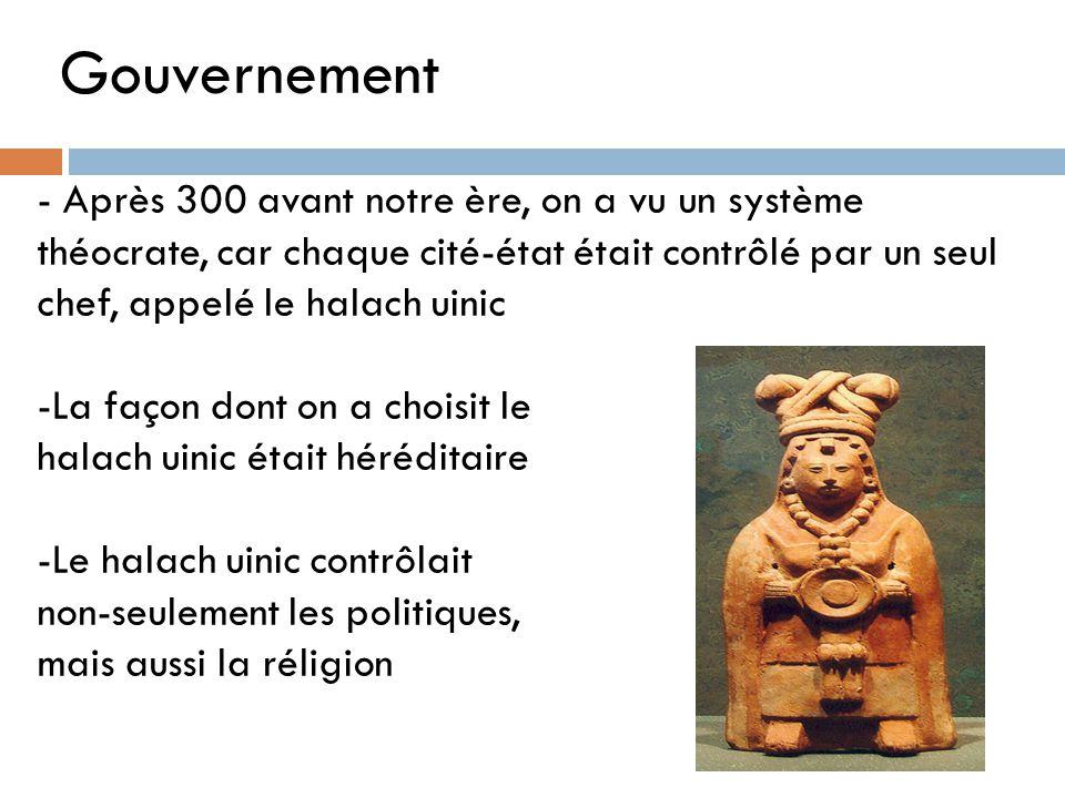 Gouvernement - Après 300 avant notre ère, on a vu un système théocrate, car chaque cité-état était contrôlé par un seul chef, appelé le halach uinic -