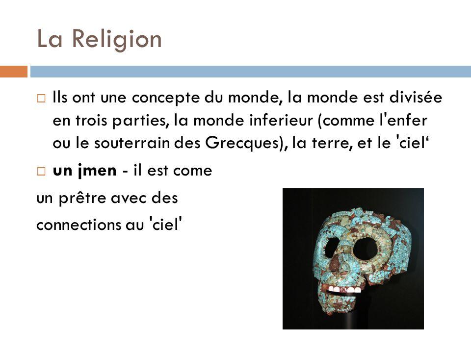 La Religion  Ils ont une concepte du monde, la monde est divisée en trois parties, la monde inferieur (comme l'enfer ou le souterrain des Grecques),