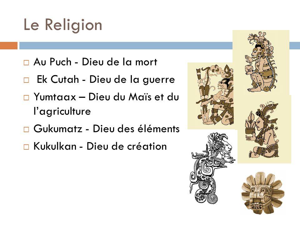 Le Religion  Au Puch - Dieu de la mort  Ek Cutah - Dieu de la guerre  Yumtaax – Dieu du Maïs et du l'agriculture  Gukumatz - Dieu des éléments  K