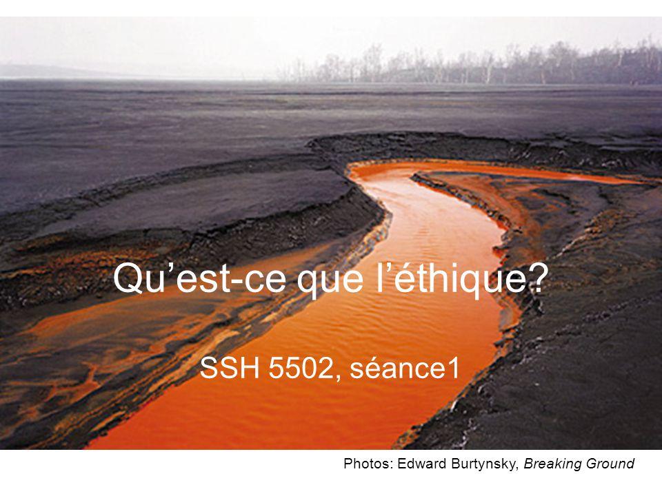 Photos: Edward Burtynsky, Breaking Ground Qu'est-ce que l'éthique? SSH 5502, séance1