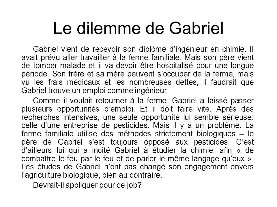 Le dilemme de Gabriel Gabriel vient de recevoir son diplôme d'ingénieur en chimie. Il avait prévu aller travailler à la ferme familiale. Mais son père