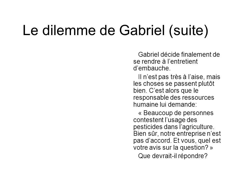 Le dilemme de Gabriel (suite) Gabriel décide finalement de se rendre à l'entretient d'embauche. Il n'est pas très à l'aise, mais les choses se passent