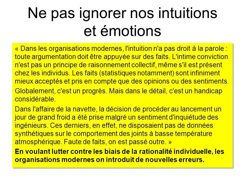 Ne pas ignorer nos intuitions et émotions « Dans les organisations modernes, l'intuition n'a pas droit à la parole : toute argumentation doit être app
