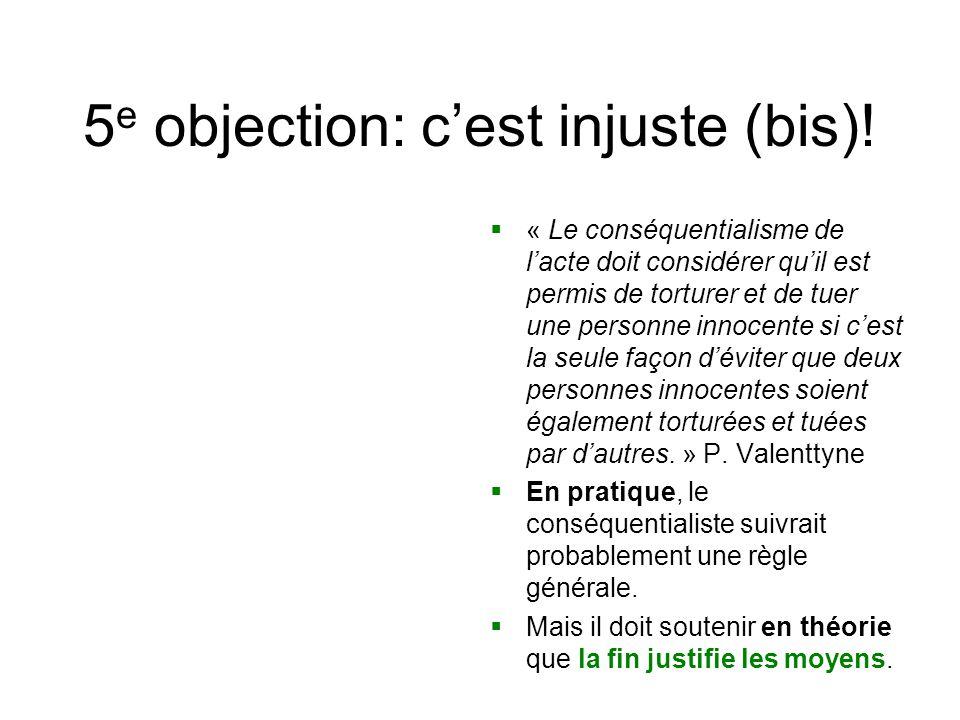 5 e objection: c'est injuste (bis)!  « Le conséquentialisme de l'acte doit considérer qu'il est permis de torturer et de tuer une personne innocente