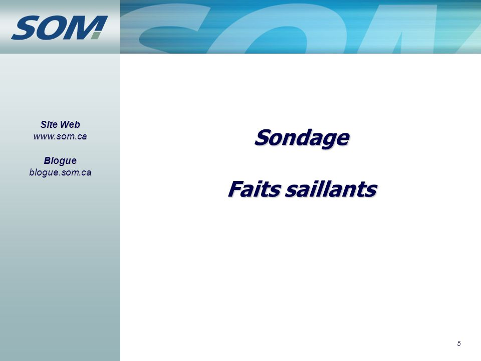 5 Sondage Faits saillants Site Web www.som.ca Blogue blogue.som.ca