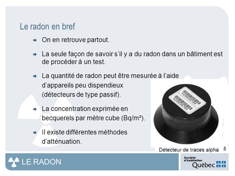 6 LE RADON Le radon en bref – Les risques pour la santé  Le radon est la deuxième principale cause de cancer du poumon (après le tabagisme); 16 % des cas de cancers du poumon au Canada sont attribuables à l exposition au radon.