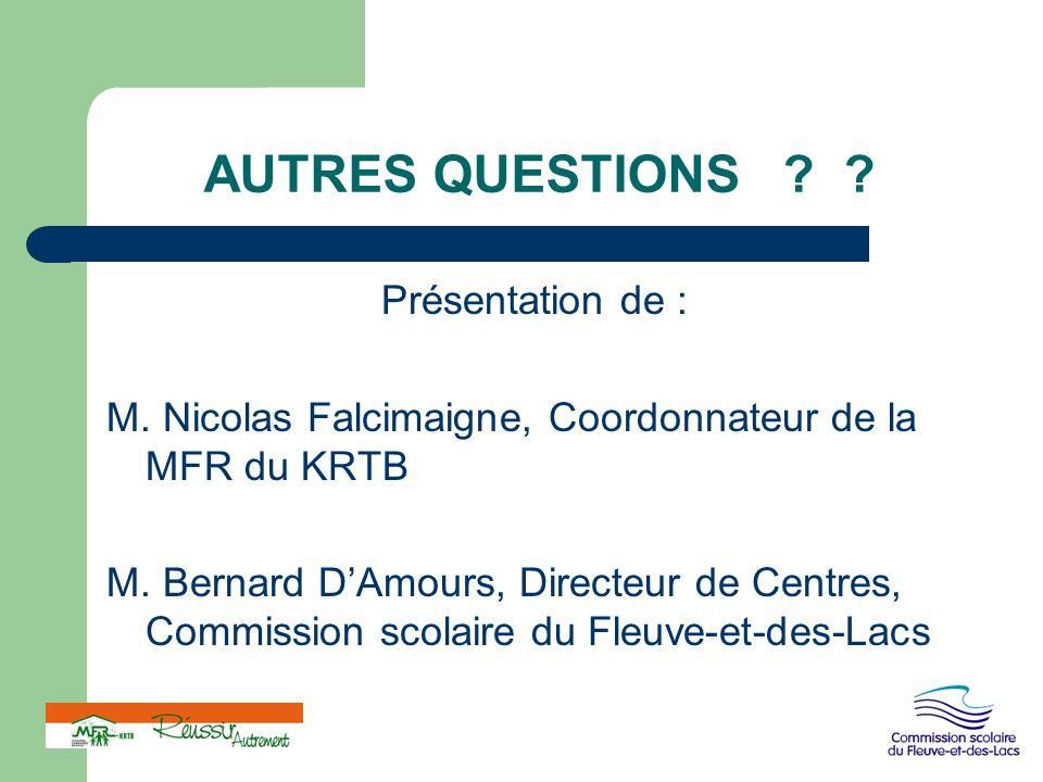 AUTRES QUESTIONS ? ? Présentation de : M. Nicolas Falcimaigne, Coordonnateur de la MFR du KRTB M. Bernard D'Amours, Directeur de Centres, Commission s