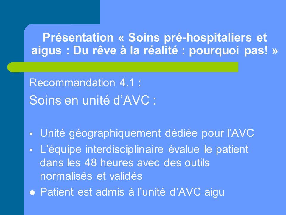 Présentation « Soins pré-hospitaliers et aigus : Du rêve à la réalité : pourquoi pas! » Recommandation 4.1 : Soins en unité d'AVC :  Unité géographiq