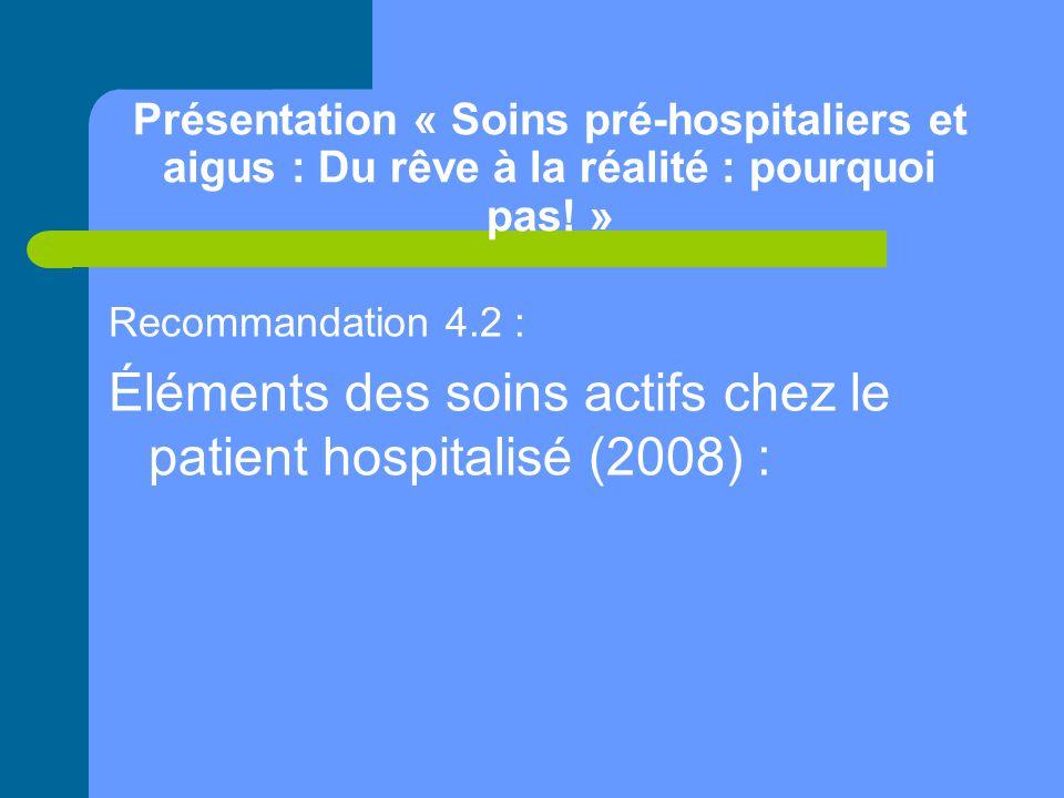 Présentation « Soins pré-hospitaliers et aigus : Du rêve à la réalité : pourquoi pas! » Recommandation 4.2 : Éléments des soins actifs chez le patient