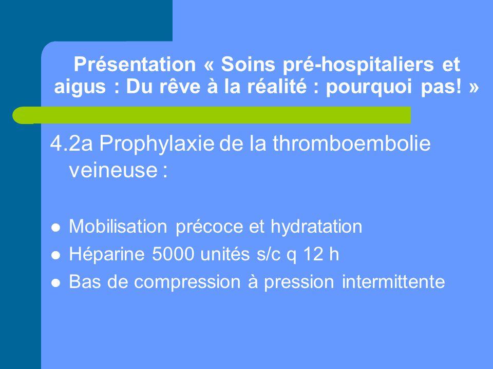 Présentation « Soins pré-hospitaliers et aigus : Du rêve à la réalité : pourquoi pas! » 4.2a Prophylaxie de la thromboembolie veineuse : Mobilisation