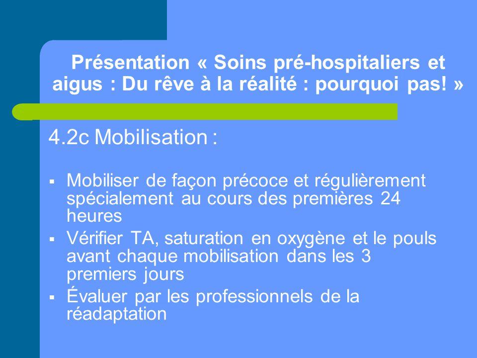 Présentation « Soins pré-hospitaliers et aigus : Du rêve à la réalité : pourquoi pas! » 4.2c Mobilisation :  Mobiliser de façon précoce et régulièrem