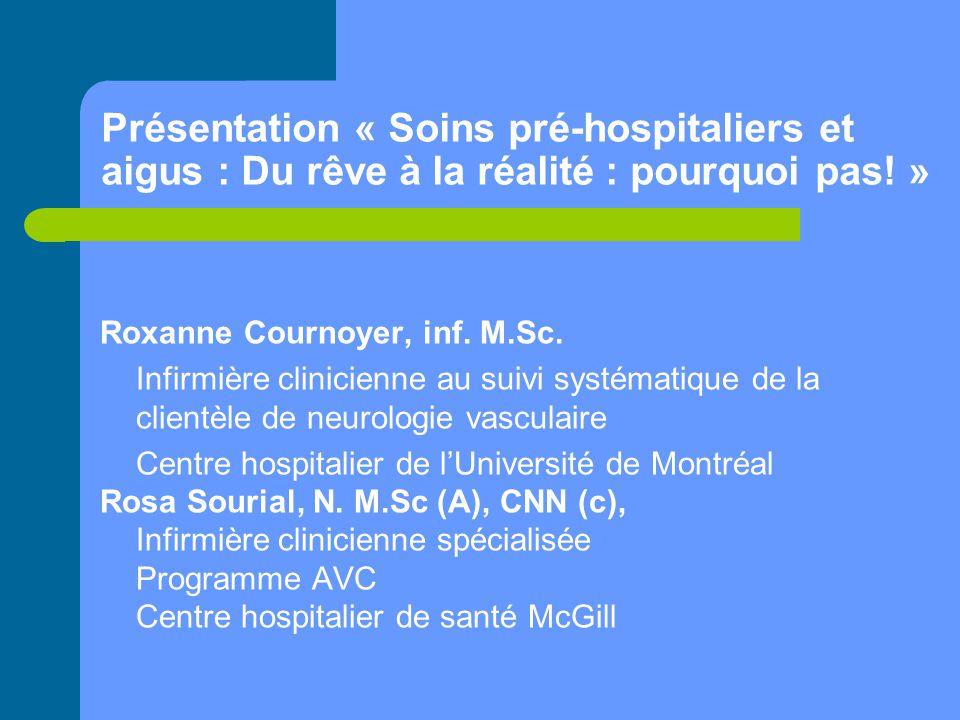 Présentation « Soins pré-hospitaliers et aigus : Du rêve à la réalité : pourquoi pas! » Roxanne Cournoyer, inf. M.Sc. Infirmière clinicienne au suivi