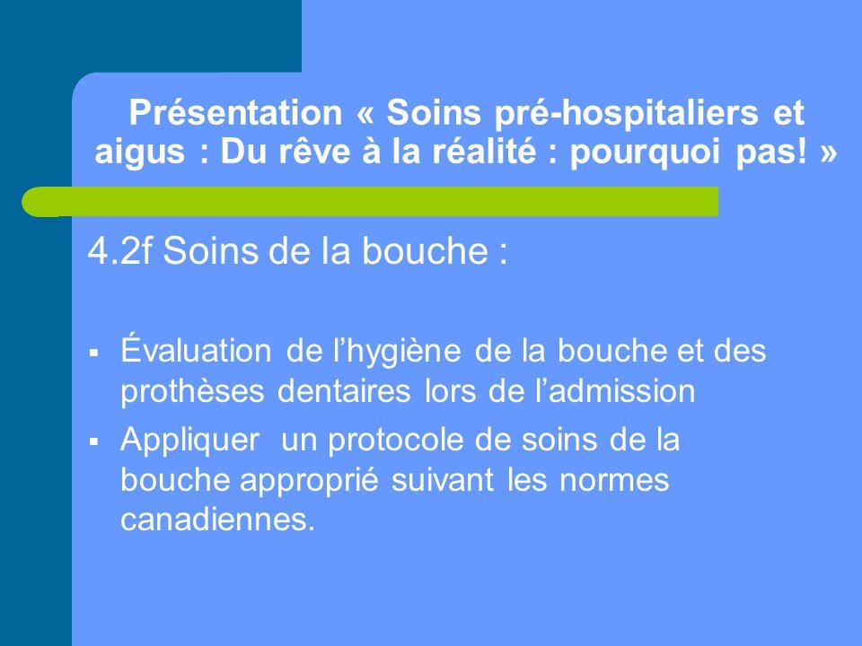 Présentation « Soins pré-hospitaliers et aigus : Du rêve à la réalité : pourquoi pas! » 4.2f Soins de la bouche :  Évaluation de l'hygiène de la bouc
